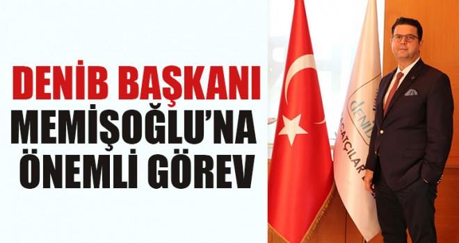 DENİB Başkanı Memişoğlu'na Önemli Görev