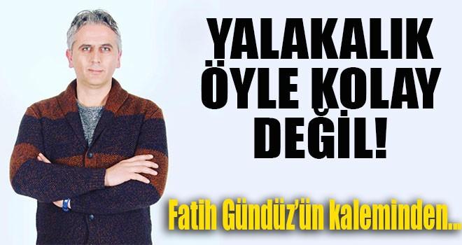 """""""YALAKALIK ÖYLE KOLAY DEĞİL"""""""