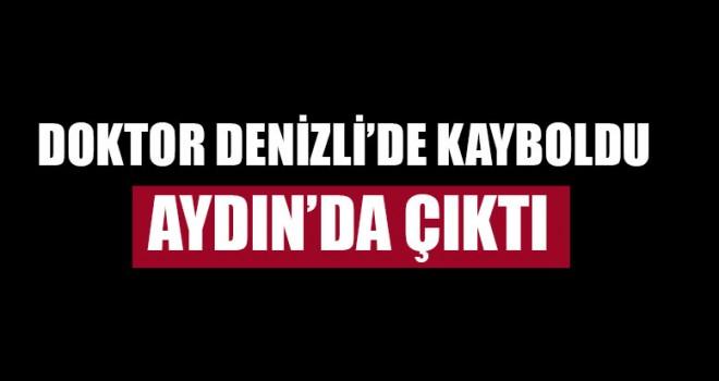 Doktor Denizli'de Kayboldu, Aydın'da çıktı