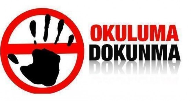OKULLARIMIZA DOKUNMAYIN!