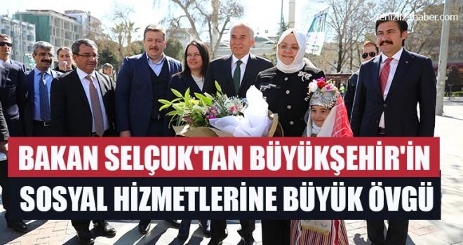 Bakan Selçuk'tan Büyükşehir'in Sosyal Hizmetlerine Büyük Övgü