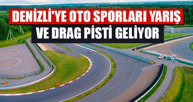 Denizli'ye Oto Sporları Yarış ve Drag Pisti Geliyor