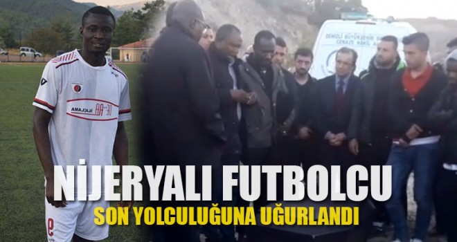 Nijeryalı Futbolcu Son Yolculuğuna Uğurlandı