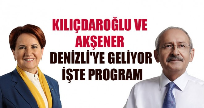 Kılıçdaroğlu ve Akşener Denizli'ye Geliyor İşte Program