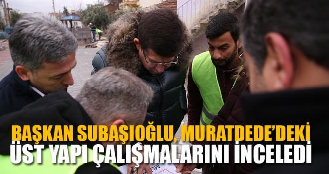Başkan Subaşıoğlu, Muratdede'deki Üst Yapı Çalışmalarını İnceledi