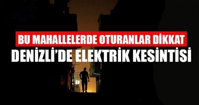 Denizli'de Elektrik Kesintisi 29 Ocak 2019
