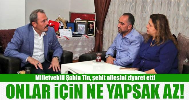 Milletvekili Şahin Tin, Onlar İçin Ne Yapsak Az!