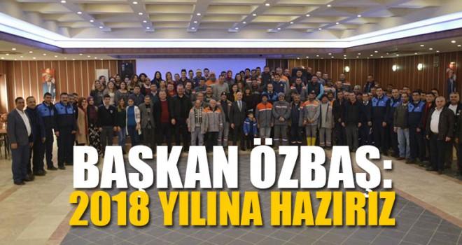 Başkan Özbaş: 2018 Yılına Hazırız
