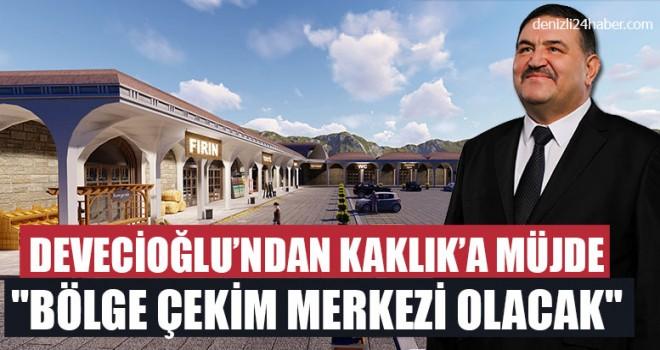 "Devecioğlu'ndan Kaklık'a Müjde ""Bölge Çekim Merkezi Olacak"""