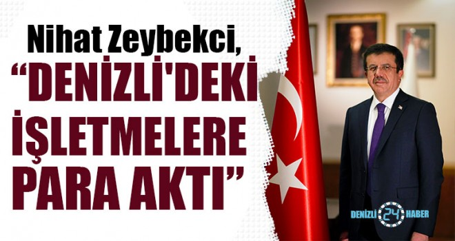 """Zeybekci, """"Denizli'deki İşletmelere Para Aktı"""""""