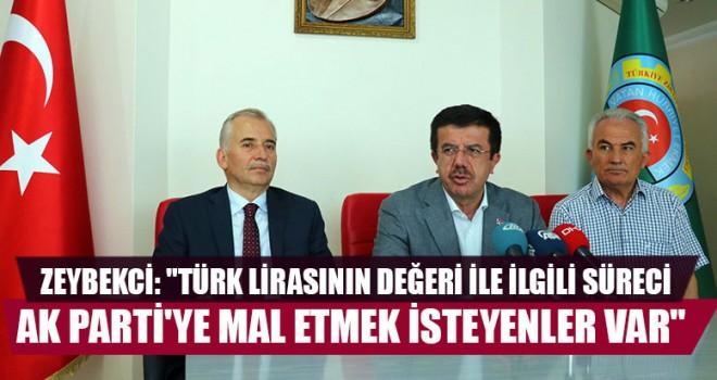 """Zeybekci: """"Türk Lirasının Değeri İle İlgili Süreci Ak Parti'ye Mal Etmek İsteyenler Var"""""""