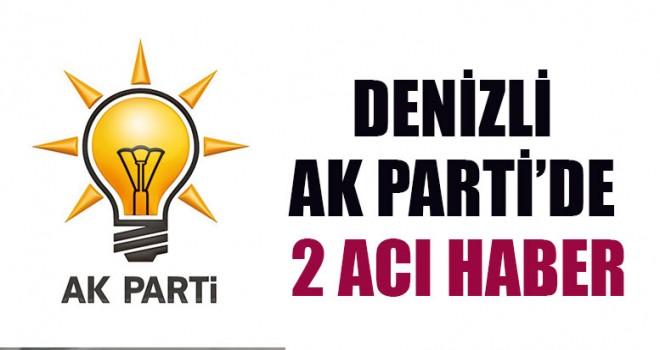 Denizli AK Parti'de 2 Acı Haber