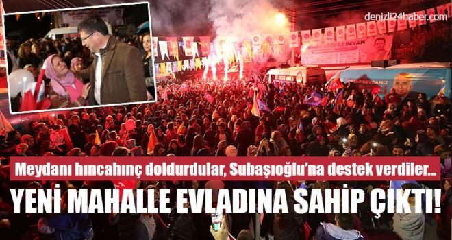Subaşıoğlu'na destek verdiler Yeni mahalle evladına sahip çıktı!