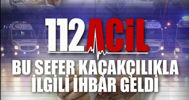 112'ye Bu Sefer Kaçakçılıkla İlgili İhbar Geldi