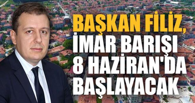 Başkan Filiz, İmar Barışı 8 Haziran'da Başlayacak.