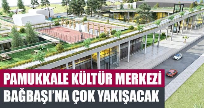 Pamukkale Kültür Merkezi Denizli'ye Çok Yakışacak