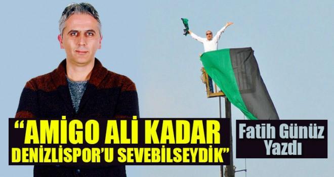 """""""Amigo Ali Kadar Denizlispor'u Sevebilseydik"""""""