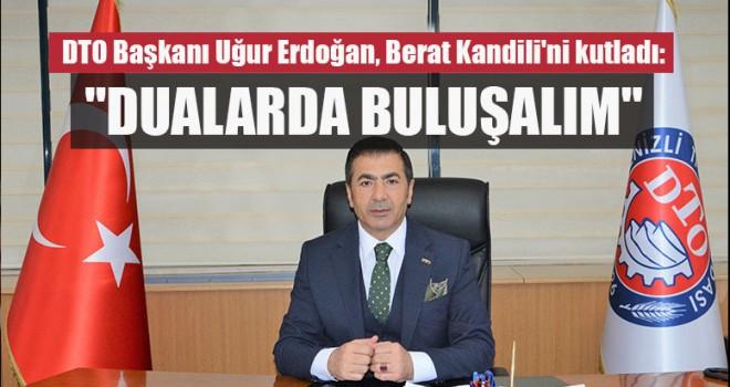 """DTO Başkanı Uğur Erdoğan, """"Dualarda Buluşalım"""""""
