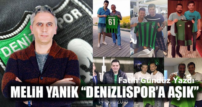 """Melih Yanık """"Denizlispor'a Aşık"""""""