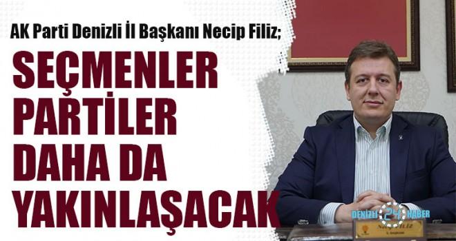 """Başkan Filiz, """"Seçmenler Partiler Daha Da Yakınlaşacak"""""""