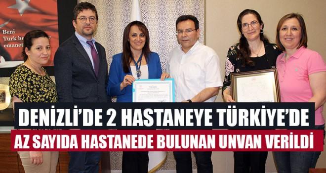 Denizli'de 2 Hastaneye Türkiye'de Az Sayıda Hastanede Bulunan Unvan Verildi