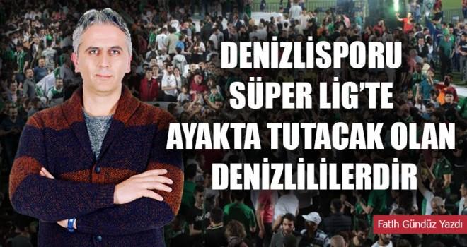 Denizlisporu Süper Lig'te Ayakta Tutacak Olan Denizlililerdir