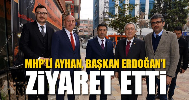MHP Genel Başkan Yardımcısı Ayhan, Başkan Erdoğan'ı ziyaret etti