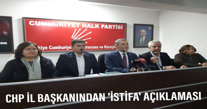CHP İL BAŞKANINDAN istifa açıklaması