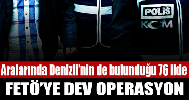 76 ilde dev FETÖ operasyonu