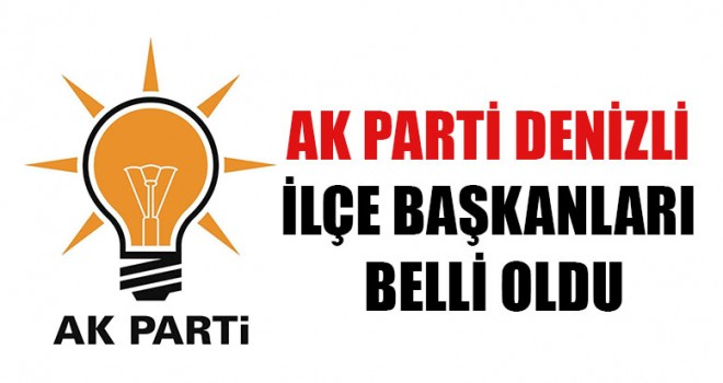 AK Parti Denizli İlçe Başkanları Belli Oldu
