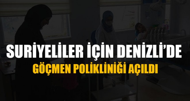 Suriyeliler İçin Denizli'de Göçmen Polikliniği Açıldı