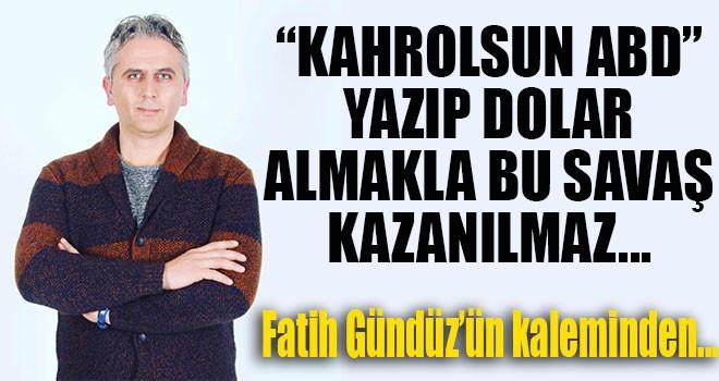 """""""KAHROLSUN ABD"""" YAZIP DOLAR ALMAKLA BU SAVAŞ KAZANILMAZ..."""
