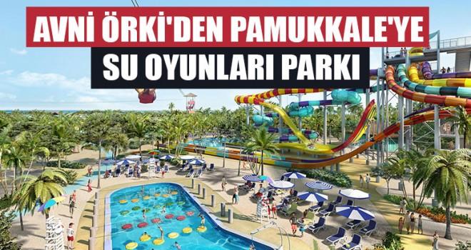 Avni Örki'den Pamukkale'ye Su Oyunları Parkı