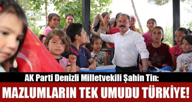 Milletvekili Tin: Mazlumların Tek Umudu Türkiye!