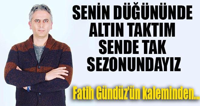 """""""SENİN DÜĞÜNÜNDE ALTIN TAKTIM SENDE TAK SEZONUNDAYIZ"""""""