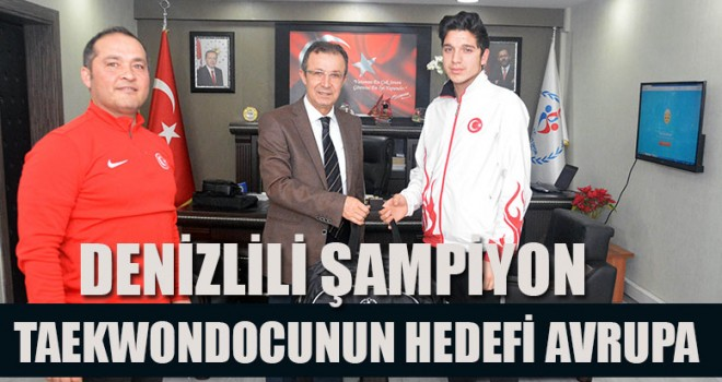 Denizlili Şampiyon Taekwondocunun Hedefi Avrupa