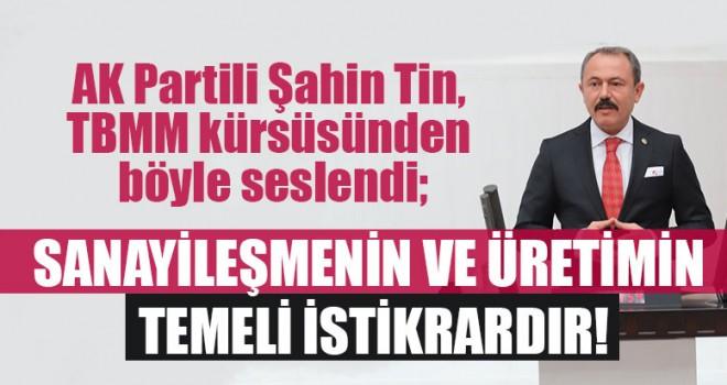 AK Partili Şahin Tin, Sanayileşmenin Ve Üretimin Temeli İstikrardır!