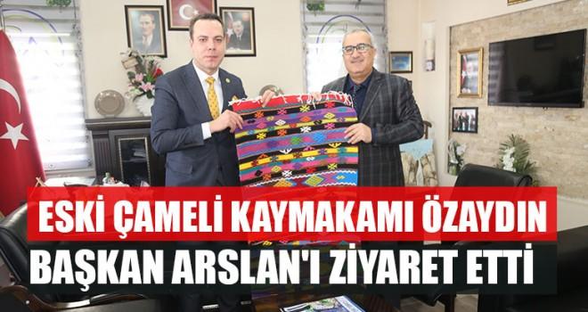 Eski Çameli Kaymakamı Özaydın Başkan Arslan'ı Ziyaret Etti