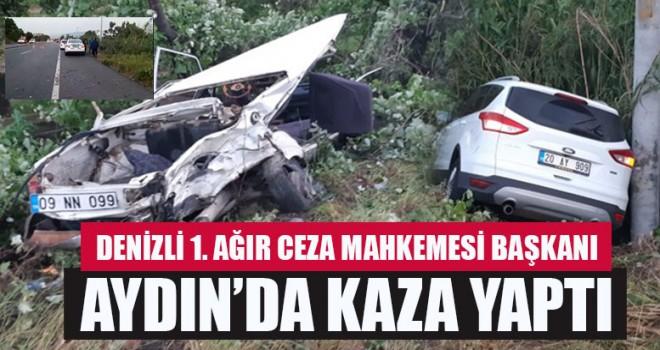 Denizli 1. Ağır ceza mahkemesi başkanı aydın'da kaza yaptı