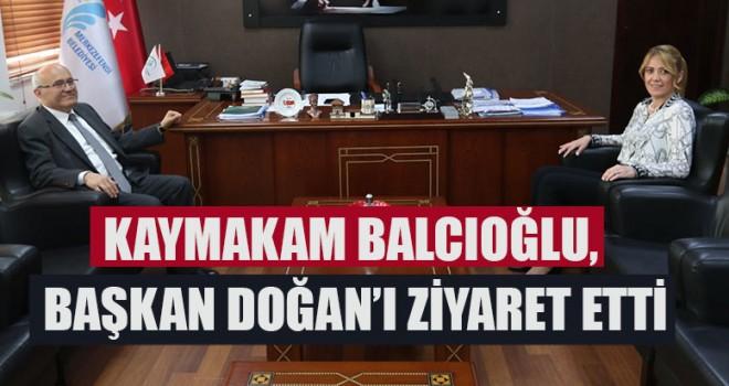 Kaymakam Balcıoğlu, Başkan Doğan'ı Ziyaret Etti