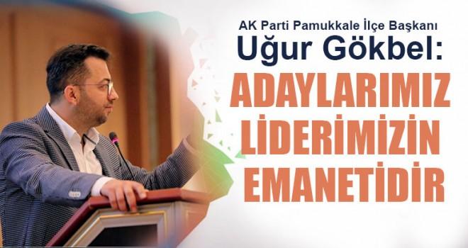 """Başkan Gökbel: """"Adaylarımız Liderimizin Emanetidir"""""""