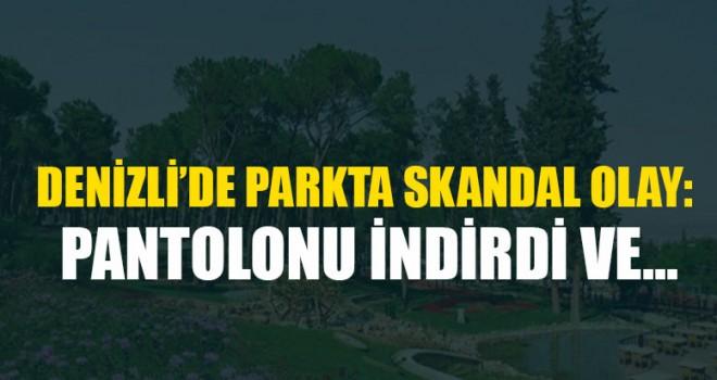 Denizli'de Parkta Skandal Olay: Pantolonu İndirdi Ve