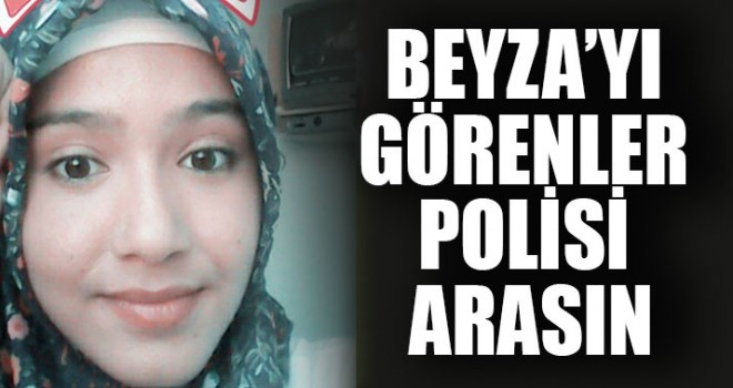 Beyza'yı Görenler Polisi Arasın