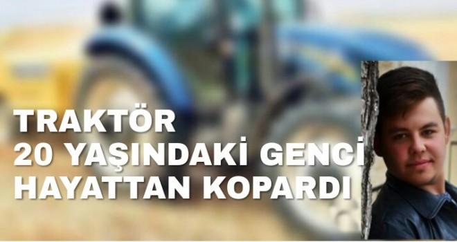 20 Yaşındaki genç traktör kurbanı