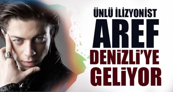 Ünlü İlizyonist Aref Denizli'ye Geliyor