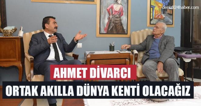 "Ahmet Divarcı, ""Ortak Akılla Dünya Kenti Olacağız"""