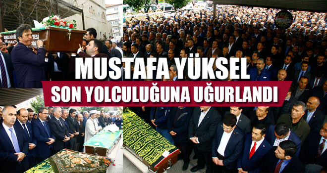 Mustafa Yüksel Son Yolculuğuna Uğurlandı