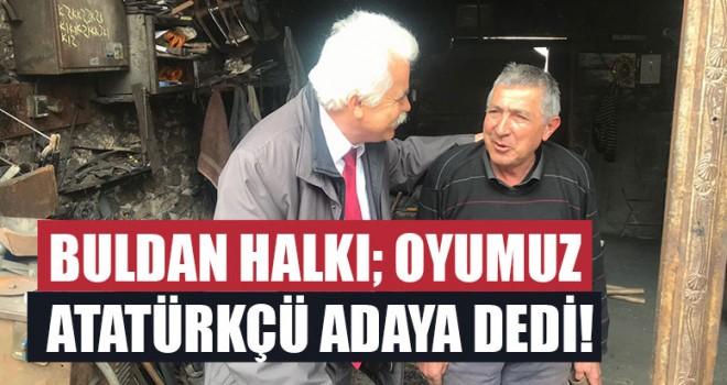 Buldan Halkı; Oyumuz Atatürkçü Adaya Dedi!