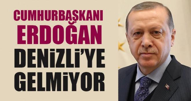 Cumhurbaşkanı Erdoğan Denizli'ye Gelmiyor