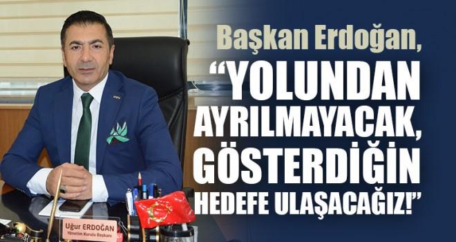 """Başkan Erdoğan, """"Yolundan Ayrılmayacak, Gösterdiğin Hedefe Ulaşacağız!"""""""